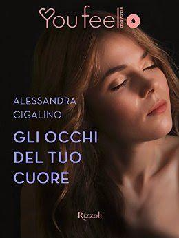 The reading's love: GLI OCCHI DEL TUO CUORE di ALESSANDRA CIGALINO