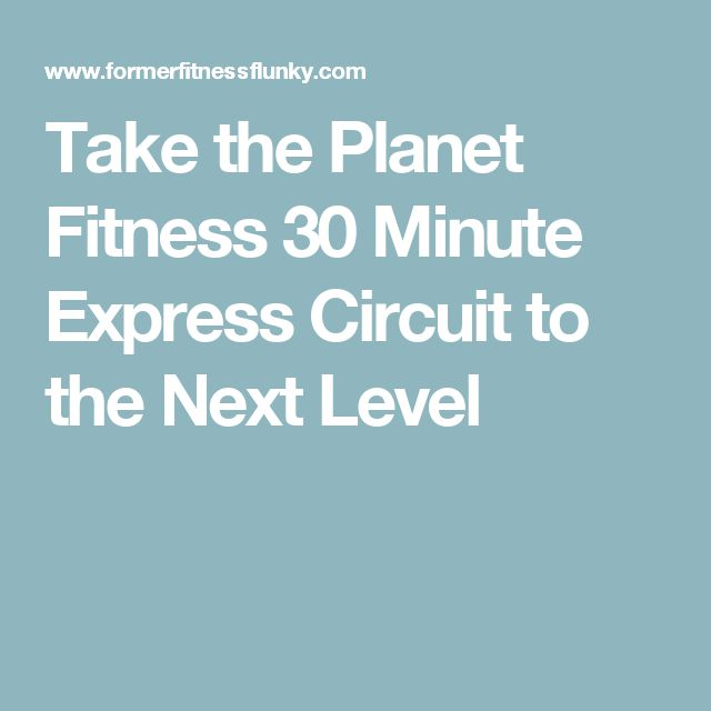 Take the Planet Fitness 30 Minute Express Circuit to the Next Level