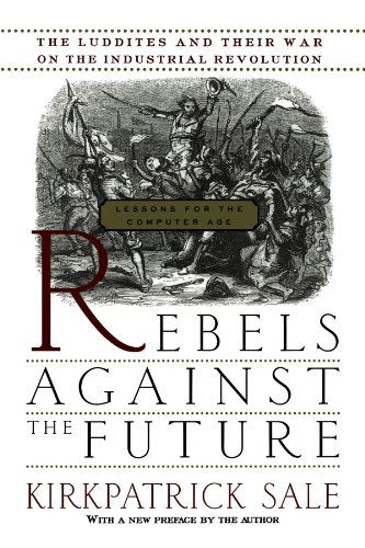 Rebels Against The Future: The Luddites And Their War On The Industrial Revolution: Lessons