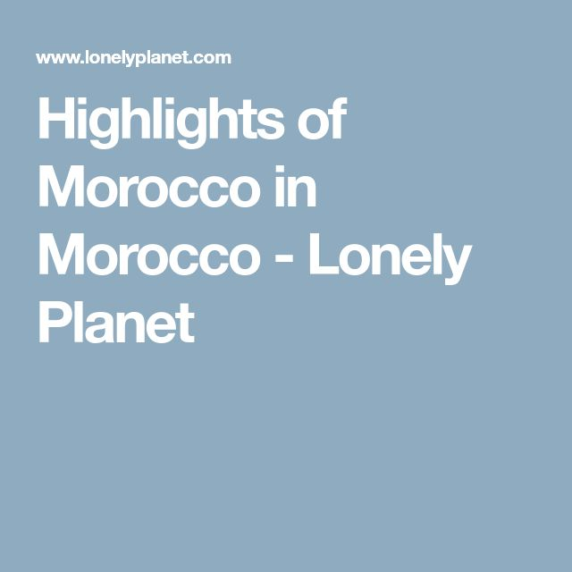 Highlights of Morocco in Morocco - Lonely Planet