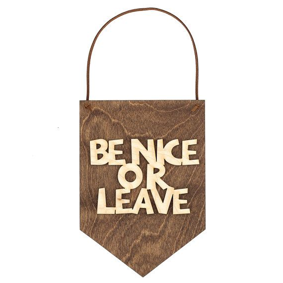 Be Nice or Leave Wood Sign Funny Sayings от MannMadeDesigns4