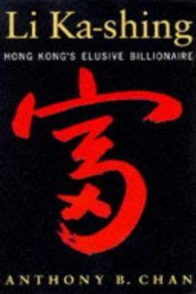 Li Ka-shing Hong Kong's Elusive Billionaire, 978-0195900767, Anthony B. Chan, Oxford University Press (China) Ltd