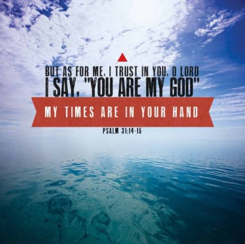 Psalm 31:14-15 (NKJV) But as for me, I trust in... | Faithful In Christ