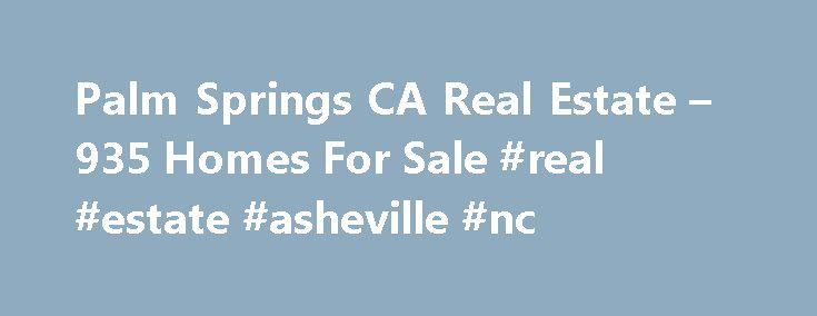 Palm Springs CA Real Estate – 935 Homes For Sale #real #estate #asheville #nc http://japan.remmont.com/palm-springs-ca-real-estate-935-homes-for-sale-real-estate-asheville-nc/  #palm springs real estate # Palm Springs CA Real Estate Why use Zillow? Zillow helps you find the newest Palm Springs real estate listings. By analyzing information on thousands of single family homes for sale in Palm Springs, California and across the United States, we calculate home values (Zestimates) and the…