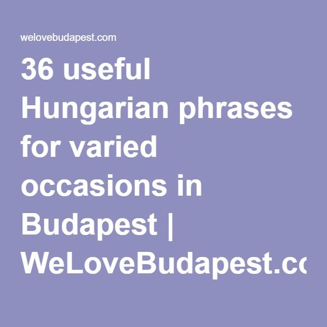 36 useful Hungarian phrases for varied occasions in Budapest | WeLoveBudapest.com