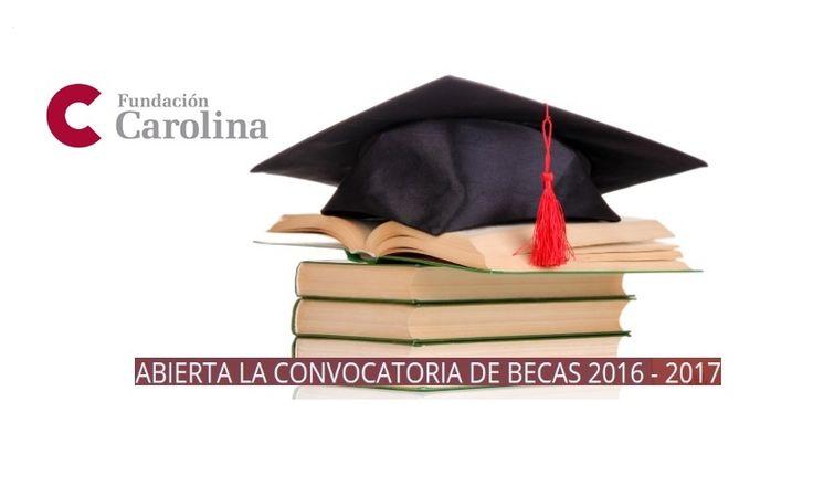Convocatoria de Becas Fundación Carolina Posgrados Doctorados Estancias Cortas Cursos de Verano 2016-2017 para Latinos. Estudia en España
