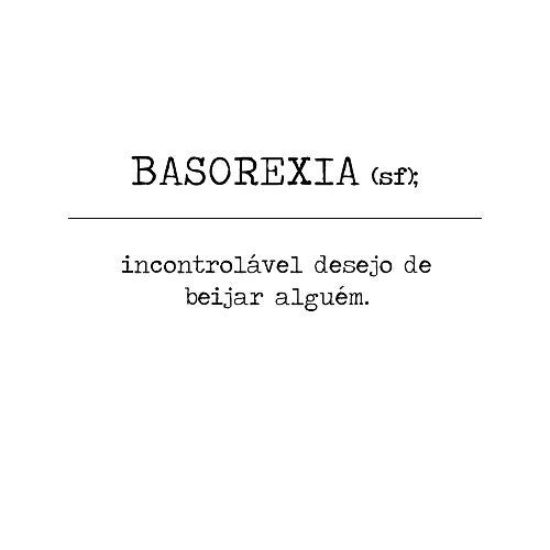 BASOREXIA (s.f.); incontrolável desejo de beijar alguém.