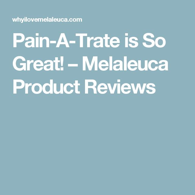 Pain-A-Trate is So Great! – Melaleuca Product Reviews