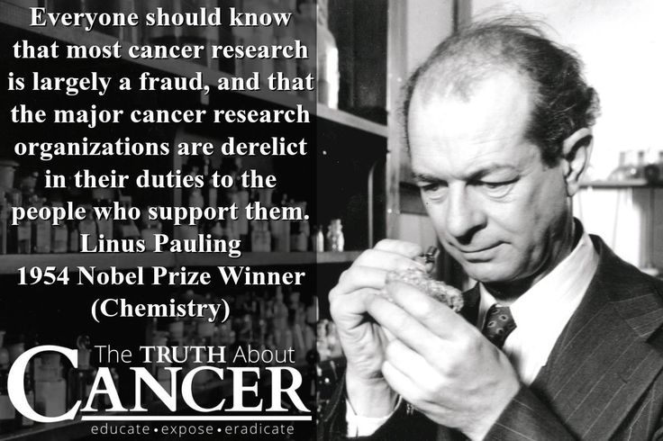 "Take a look at this quote from Linus Pauling: ""Everyone should know that most cancer research is largely a fraud, and that the major cancer research organizations are derelict in their duties to the people who support them."" THIS is one of the biggest reasons why we're trying to educate the world. Greed and profit have no business in cancer care! Please re-pin to support us on our mission to educate, expose, and eradicate cancer! // The Truth About Cancer"