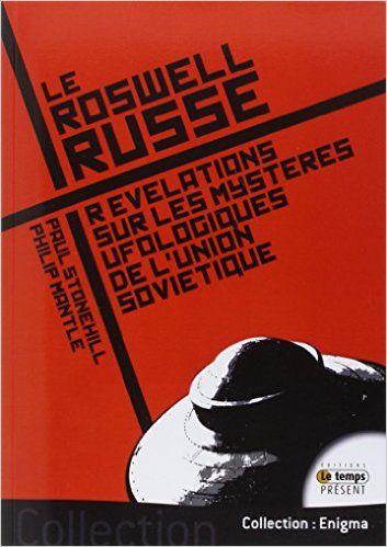 Amazon.fr - Le Roswell russe - Révélations sur les mystères ufologiques de l'Union Soviétique - Paul Stonehill, Philip Mantle, Renaud Joseph - Livres