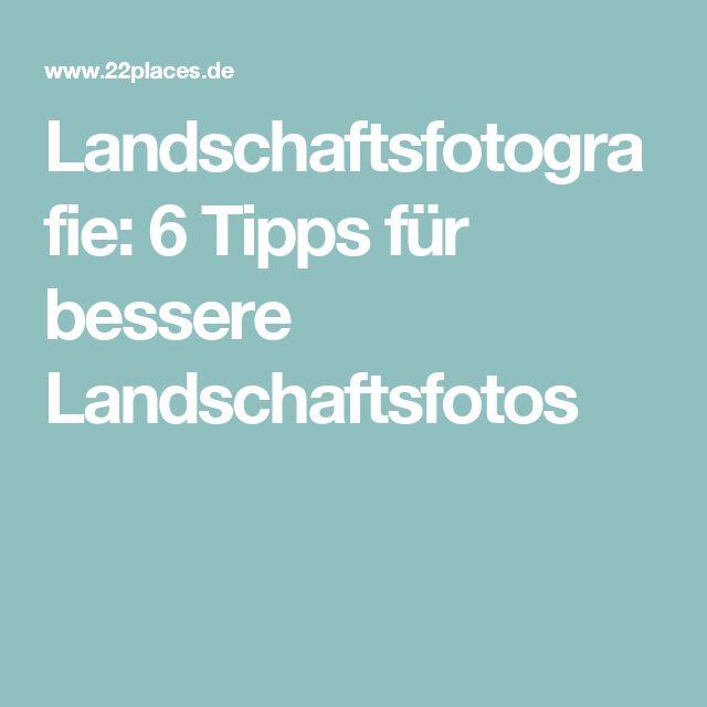 Landschaftsfotografie: 6 Tipps für bessere Landschaftsfotos