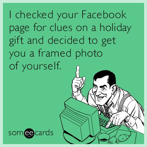 """I guess you should've used #Giftry! Create your own #wishlist and add items to it from anywhere with the Giftry app!   """"I checked your Facebook page for clues on a holiday gift and decided to get you a framed photo of yourself."""" 
