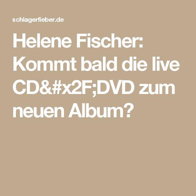 Helene Fischer: Kommt bald die live CD/DVD zum neuen Album?