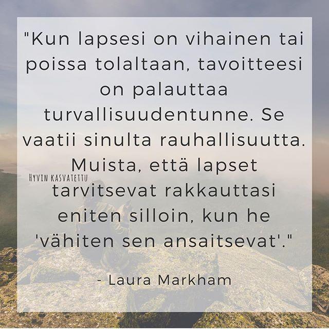 """""""Kun lapsesi on vihainen tai poissa tolaltaan, tavoitteesi on palauttaa turvallisuudentunne. Se vaatii sinulta rauhallisuutta. Muista, että lapset tarvitsevat rakkauttasi eniten silloin, kun he 'vähiten sen ansaitsevat'."""" - Laura Markham #lapsiperhe #lapsuus #vaikeahetki #lapset #lapsi #vanhemmuus #vanhemmat #rakkaus #lempeys"""