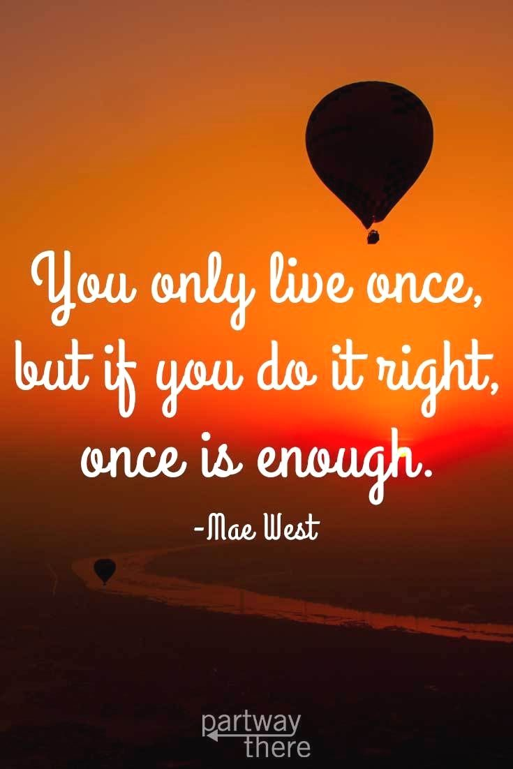Top 25 You Only Live Once Quotes Of 56 A Z Quotes