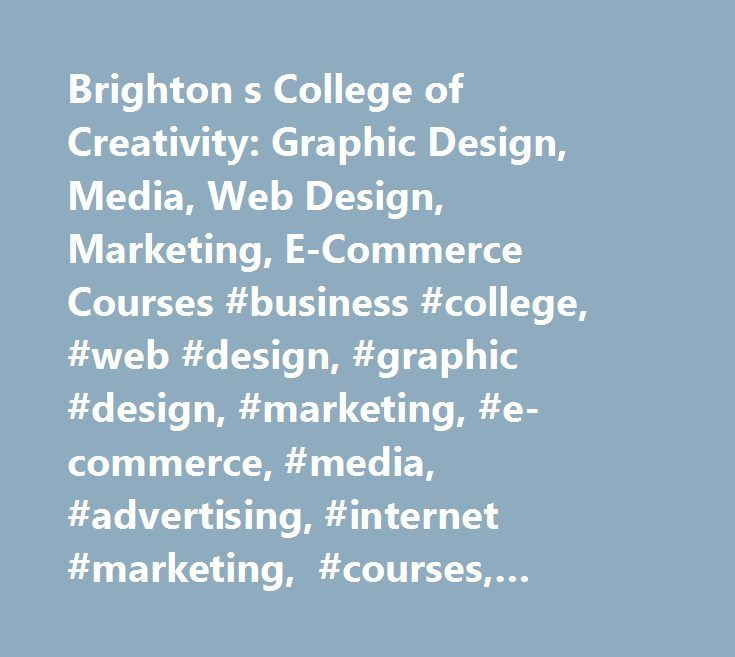 Brighton s College of Creativity: Graphic Design, Media, Web Design, Marketing, E-Commerce Courses #business #college, #web #design, #graphic #design, #marketing, #e-commerce, #media, #advertising, #internet #marketing, #courses, #motion #graphics, #public #relations, #e-business, #elcas #learning #provider, #hove #college, #brighton, #digital #design, #business #studies, #creative #communications, #pr, #international #training, #short #courses, #careers #advice, #uk, #open #days, #evening…