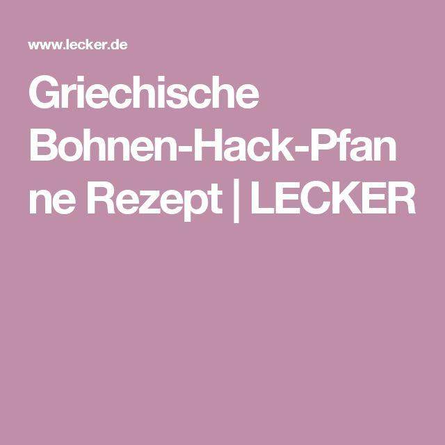 Griechische Bohnen-Hack-Pfanne Rezept | LECKER