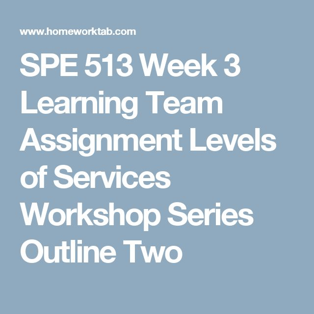 SPE 513 Week 3 Learning Team Assignment Levels of Services Workshop Series Outline Two