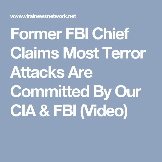 Former FBI Chief Claims Most Terror Attacks Are Committed By Our CIA & FBI (Video)