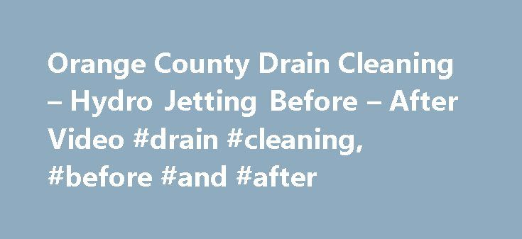 Orange County Drain Cleaning – Hydro Jetting Before – After Video #drain #cleaning, #before #and #after http://coin.nef2.com/orange-county-drain-cleaning-hydro-jetting-before-after-video-drain-cleaning-before-and-after/  # Это видео недоступно. Orange County Drain Cleaning – Hydro Jetting Before After Video Опубликовано: 4 нояб. 2013 г. My name is Craig Marshall. I worked for a major drain cleaning company in Orange County from 1983 to 2007. I have run my own drain cleaning company (Old…