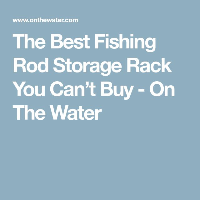 The Best Fishing Rod Storage Rack You Can't Buy - On The Water
