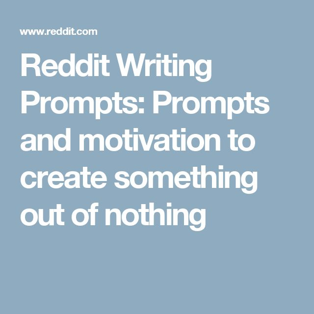 Reddit Writing Prompts: Prompts and motivation to create something out of nothing