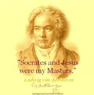 "· ""Socrates and Jesus were my Masters."" · Ludwig van Beethoven"