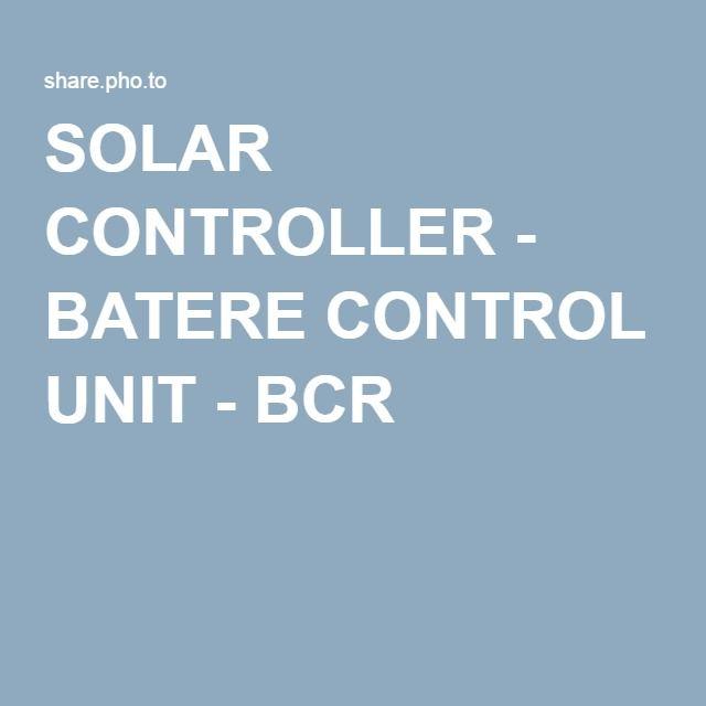 SOLAR CONTROLLER - BATERE CONTROL UNIT - BCR