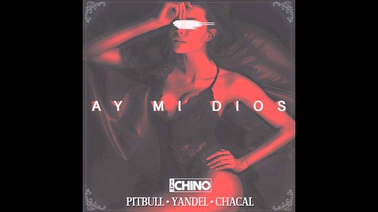 Yandel Ft. Pitbull & El Chacal - Ay Mi Dios