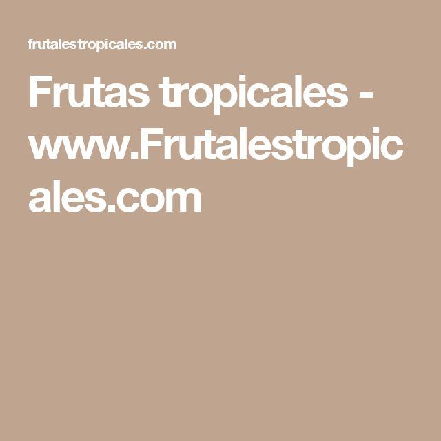 Frutas tropicales - www.Frutalestropicales.com