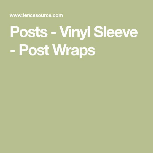 Posts - Vinyl Sleeve - Post Wraps