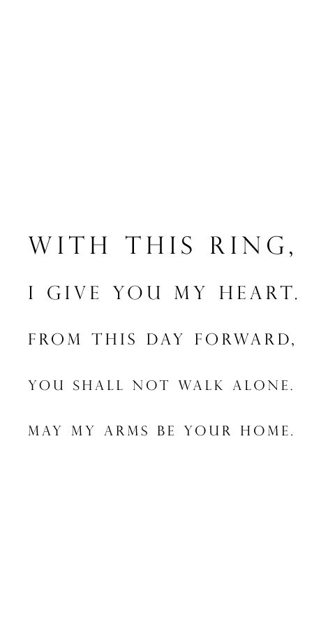 "Wedding vow idea - ""With this ring, I give you my heart. From this day forward, you shall not walk alone. May my arms be your home."" {Courtesy o Liiana Mikak}"
