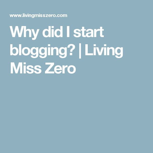 Why did I start blogging? | Living Miss Zero