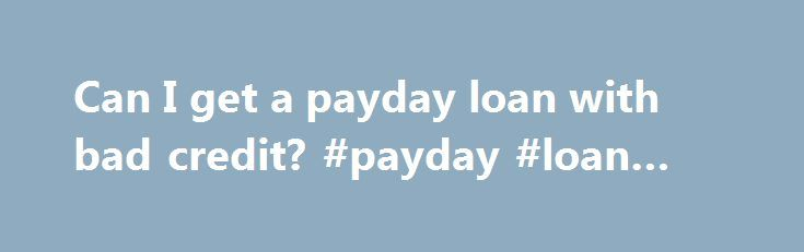 Can I get a payday loan with bad credit? #payday #loan #today http://loan-credit.remmont.com/can-i-get-a-payday-loan-with-bad-credit-payday-loan-today/  #payday loans for bad credit # Can I Get a Payday Loan with Bad Credit? When you have bad credit, payday loans offer a way to get the money you need and get your finances under control. Apply for a loan through Speedy Cash. and you could have your money in hand the same day! […]