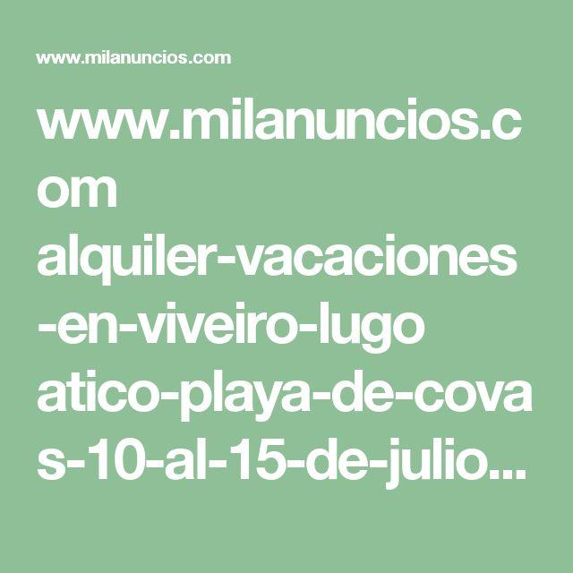 www.milanuncios.com alquiler-vacaciones-en-viveiro-lugo atico-playa-de-covas-10-al-15-de-julio-206959958.htm