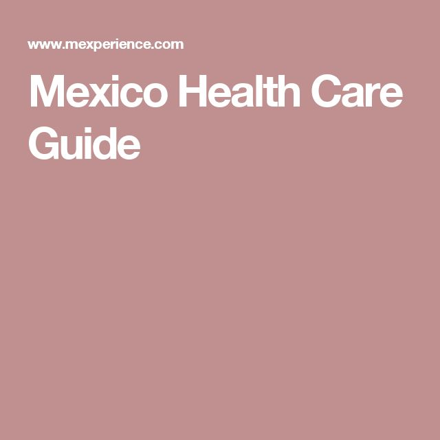Guide To Health Care Services In Mexico Cuernavaca