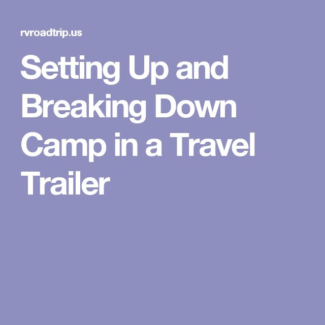 Setting Up and Breaking Down Camp in a Travel Trailer