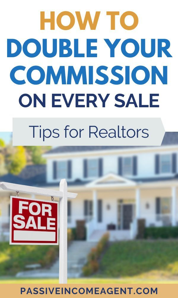 How To Double Your Commission On Every Sale Selling Tips For Realtors Real Estate Agent Marketing Real Estate Agent Real Estate Tips