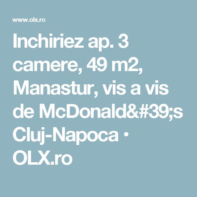 Inchiriez ap. 3 camere, 49 m2, Manastur, vis a vis de McDonald's Cluj-Napoca • OLX.ro