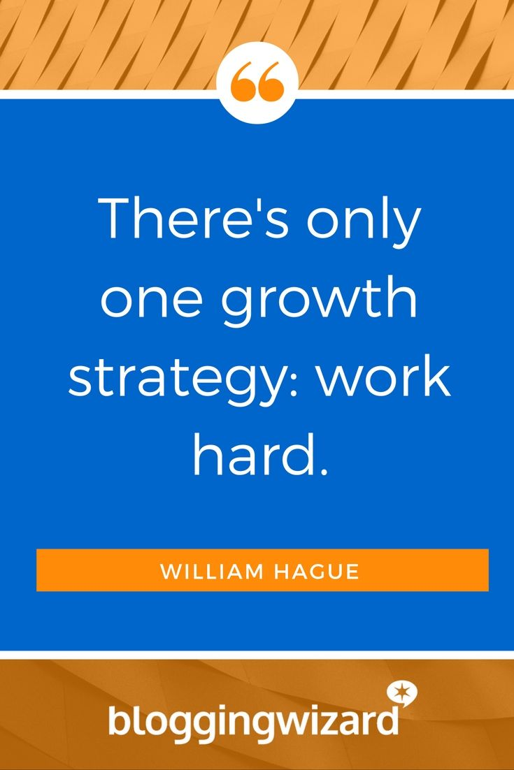 "QUOTE OF THE DAY: ""There's only one growth strategy: work had."" William Hague"