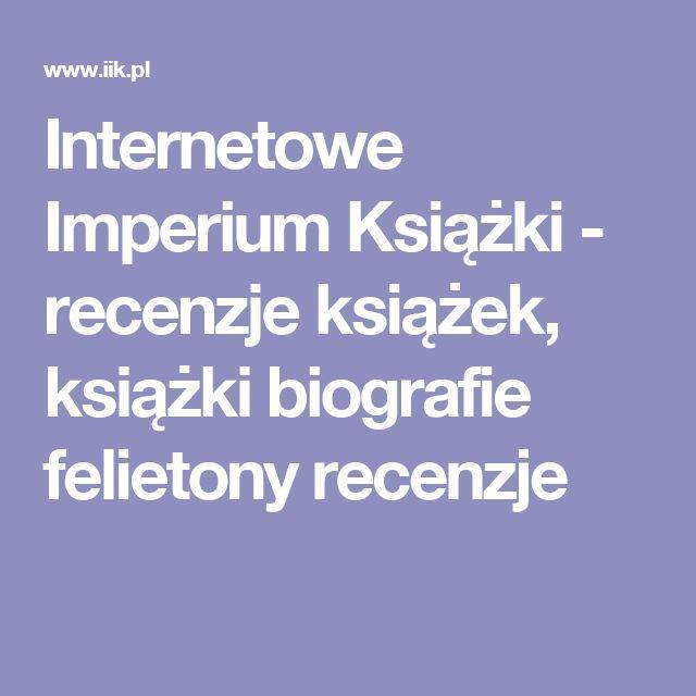 Internetowe Imperium Książki - recenzje książek, książki biografie felietony recenzje
