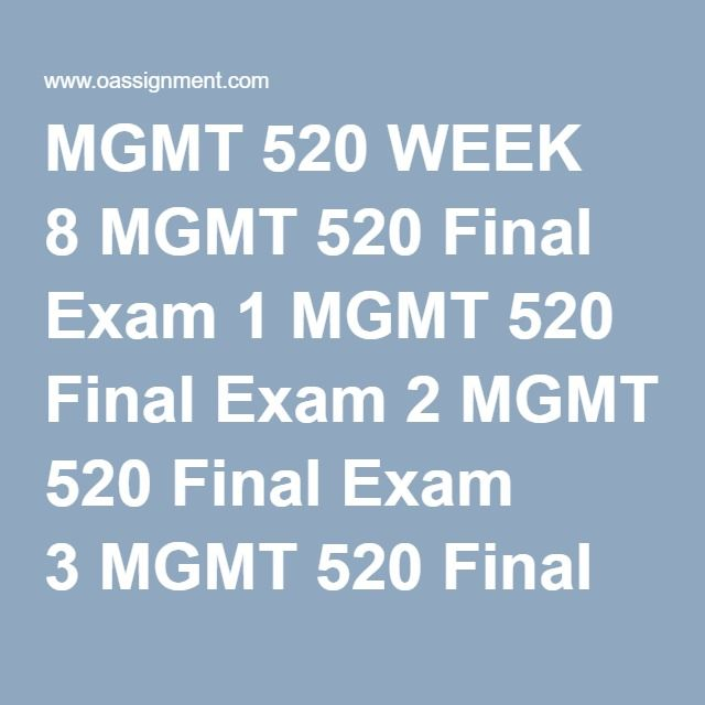 MGMT 520 WEEK 8 MGMT 520 Final Exam 1 MGMT 520 Final Exam 2 MGMT 520 Final Exam 3 MGMT 520 Final Exam 4 MGMT 520 Final Exam 5