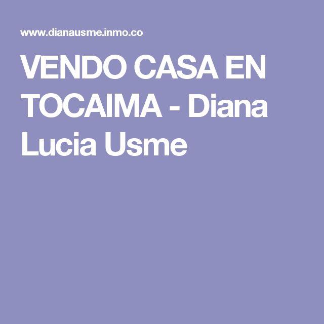 VENDO CASA EN TOCAIMA - Diana Lucia Usme