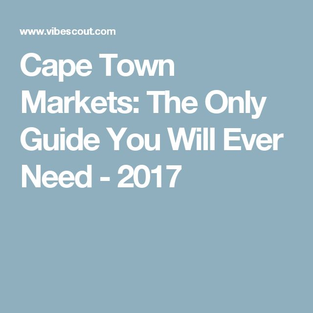 Cape Town Markets: The Only Guide You Will Ever Need - 2017