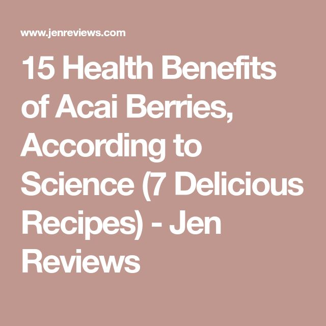 15 Health Benefits of Acai Berries, According to Science (7 Delicious Recipes) - Jen Reviews