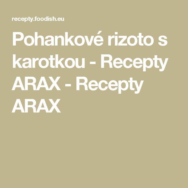 Pohankové rizoto s karotkou - Recepty ARAX - Recepty ARAX