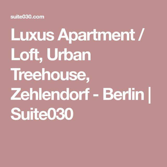 Luxus Apartment / Loft, Urban Treehouse, Zehlendorf - Berlin | Suite030