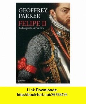 Felipe II. La biografia definitiva (9788408094845) Geoffrey Parker , ISBN-10: 840809484X  , ISBN-13: 978-8408094845 ,  , tutorials , pdf , ebook , torrent , downloads , rapidshare , filesonic , hotfile , megaupload , fileserve