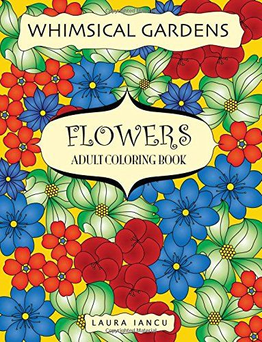 Flowers Adult Coloring Book Whimsical Gardens A Flowery For Adults Featuring