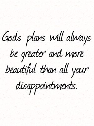 Especially when He uses our disappointments to shape us into the person He intended for us to become... those are the best plans of all <3